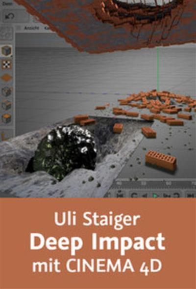Uli Staiger - Deep Impact mit CINEMA 4D Ein Meteorit entsteht Modelling, Texturing und Rendering