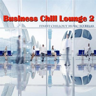 VA - Business Chill Lounge 2 Finest Chillout Music to Relax (2015)