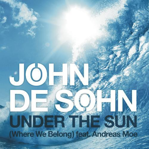John De Sohn Feat Andreas Moe  - Under The Sun (Where We Belong) (Remixes) (2013)