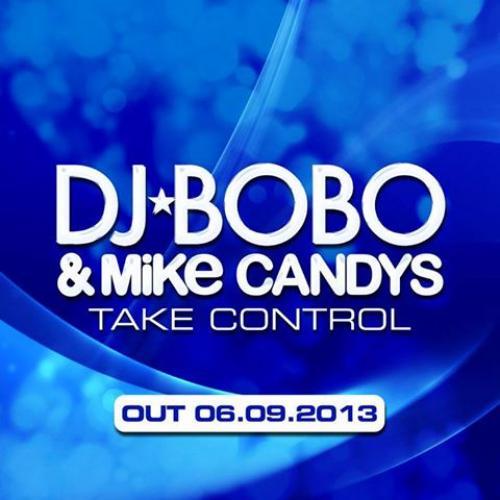 DJ Bobo & Mike Candys - Take Control (2013)