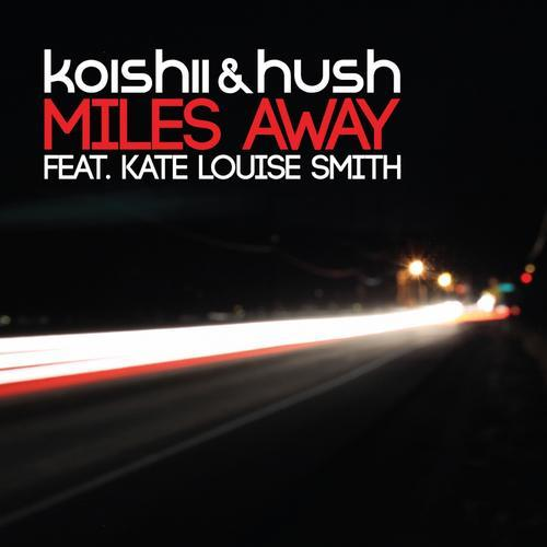 Koishii & Hush feat Kate Louise Smith - Miles Away (2013)