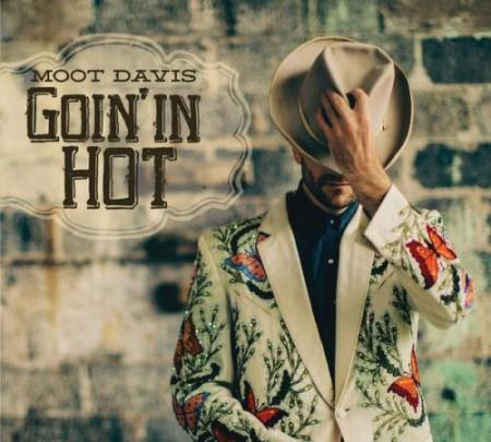 Moot Davis - Goin' in Hot (2014)